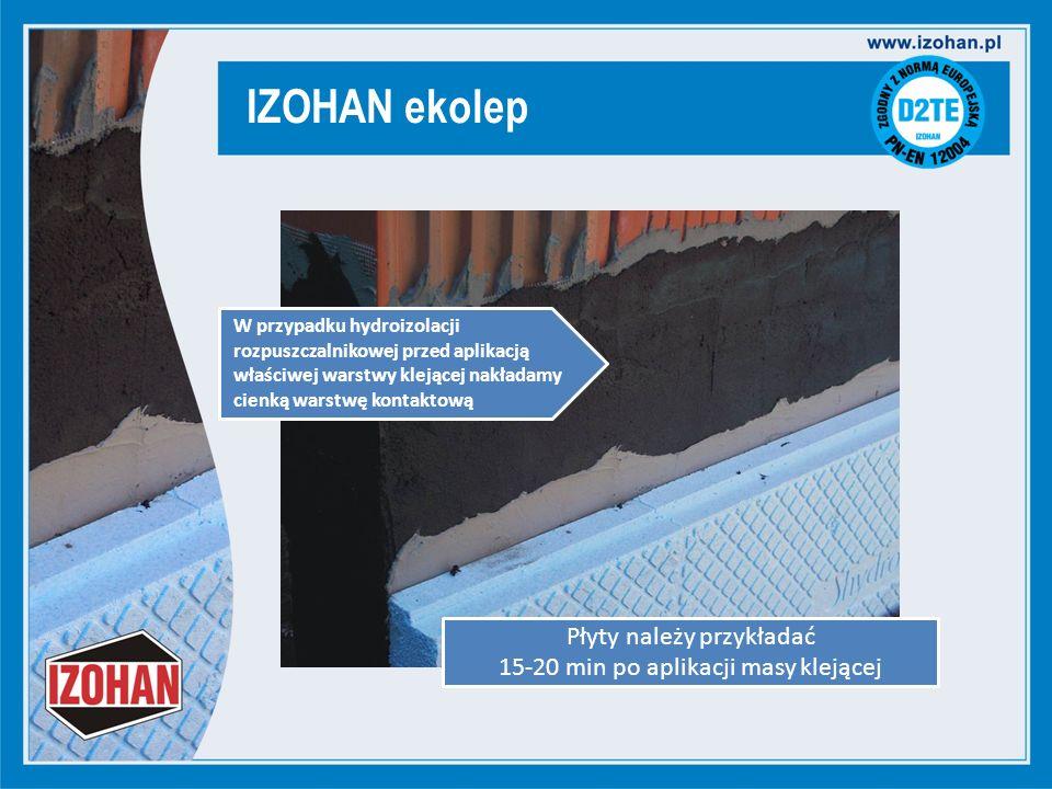 IZOHAN ekolep Płyty należy przykładać 15-20 min po aplikacji masy klejącej W przypadku hydroizolacji rozpuszczalnikowej przed aplikacją właściwej warstwy klejącej nakładamy cienką warstwę kontaktową