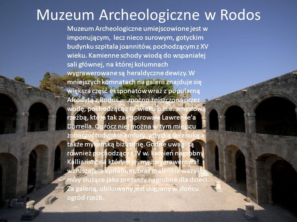 Muzeum Archeologiczne w Rodos Muzeum Archeologiczne umiejscowione jest w imponującym, lecz nieco surowym, gotyckim budynku szpitala joannitów, pochodzącym z XV wieku.