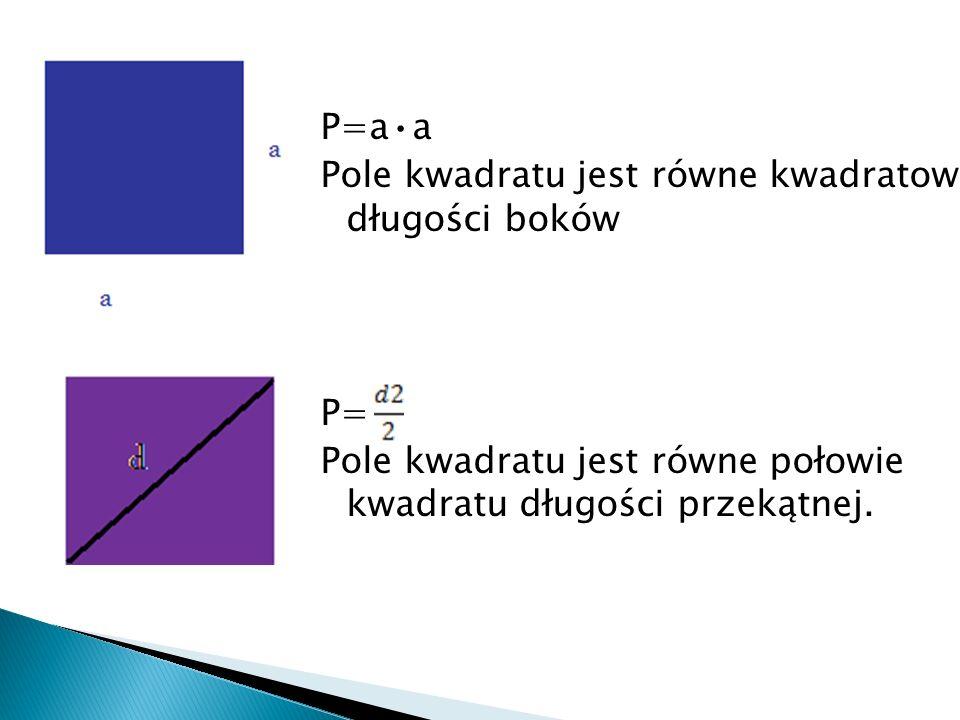 P=a h Pole równoległoboku jest równe iloczynowi długości boku i wysokości opuszczonej na ten bok.