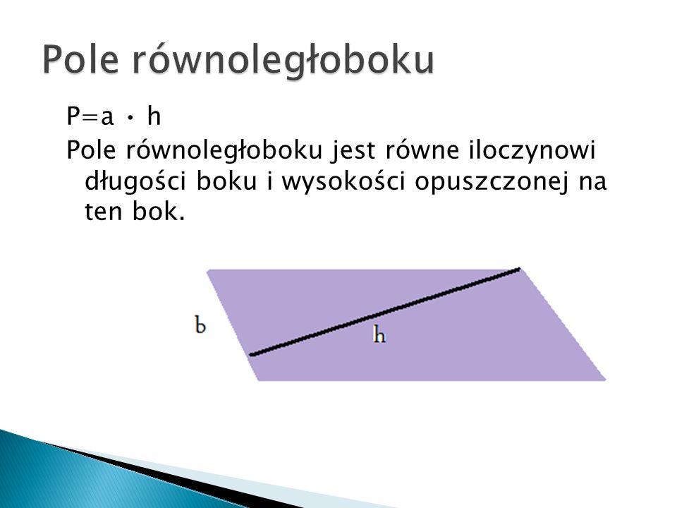 P=ah Pole rombu jest równe iloczynowi długości boku i wysokości opuszczonej na ten bok.