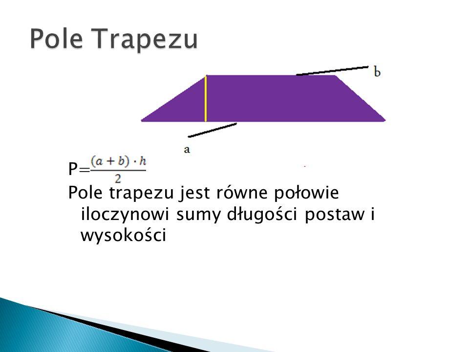 P= Pole trapezu jest równe połowie iloczynowi sumy długości postaw i wysokości