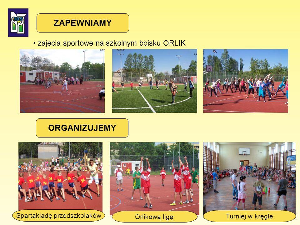 ZAPEWNIAMY zajęcia sportowe na szkolnym boisku ORLIK Spartakiadę przedszkolaków Orlikową ligę Turniej w kręgle ORGANIZUJEMY