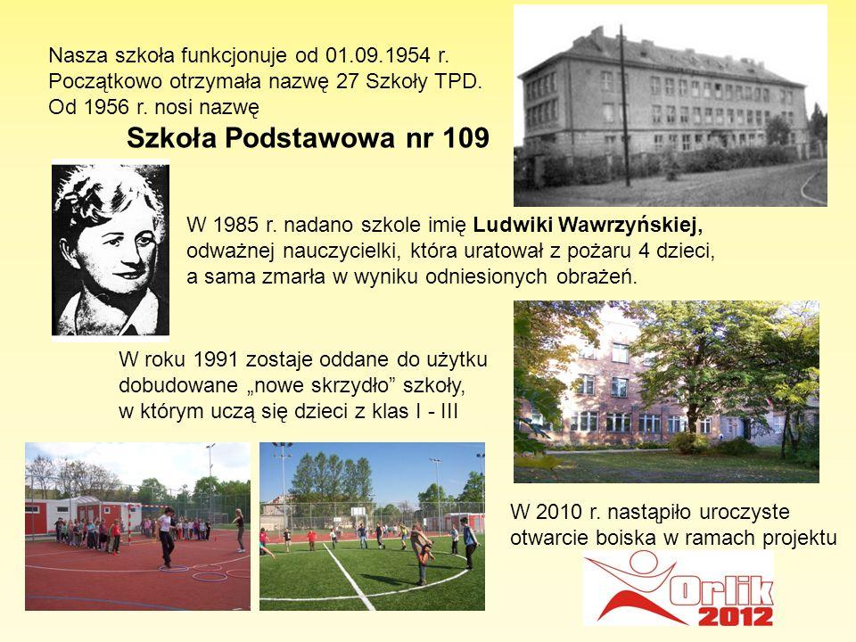 Nasza szkoła funkcjonuje od 01.09.1954 r. Początkowo otrzymała nazwę 27 Szkoły TPD. Od 1956 r. nosi nazwę Szkoła Podstawowa nr 109 W 1985 r. nadano sz