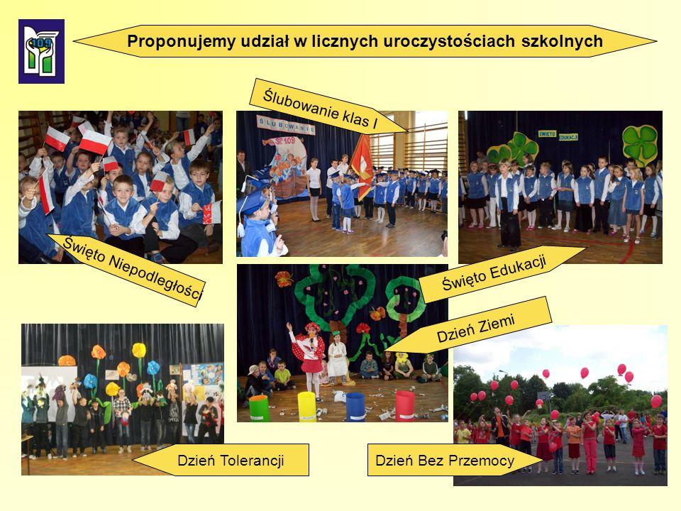 Ślubowanie klas I Święto Niepodległości Święto Edukacji Dzień Bez Przemocy Dzień Ziemi Dzień Tolerancji Proponujemy udział w licznych uroczystościach szkolnych