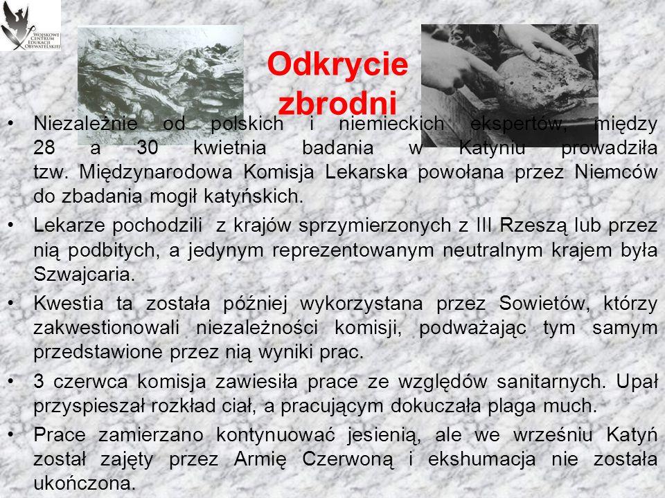 Odkrycie zbrodni Przeprowadzone wiosną badania miały bardzo duży zakres, równocześnie bowiem działała Komisja Techniczna Polskiego Czerwonego Krzyża.