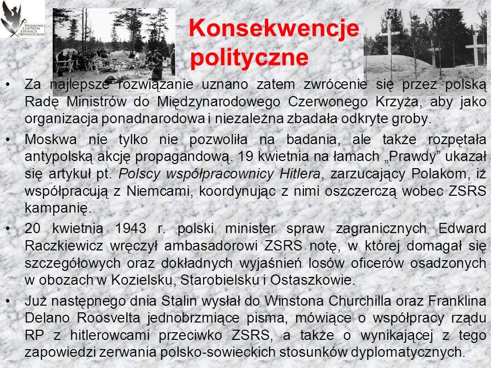Konsekwencje polityczne Powszechnie uważa się, iż świat dowiedział się o zbrodni katyńskiej 13 kwietnia 1943 r.