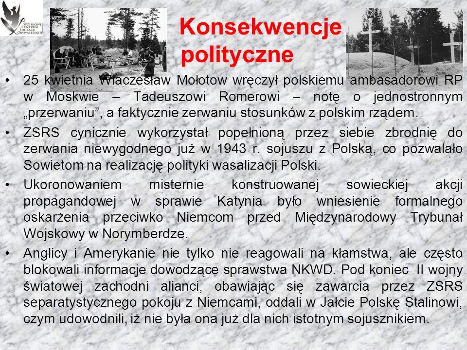 Konsekwencje polityczne Za najlepsze rozwiązanie uznano zatem zwrócenie się przez polską Radę Ministrów do Międzynarodowego Czerwonego Krzyża, aby jako organizacja ponadnarodowa i niezależna zbadała odkryte groby.