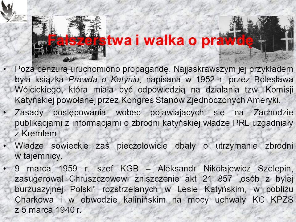 Fałszerstwa i walka o prawdę Zwalczanie prawdy o Katyniu polscy komuniści przyjęli za jedno ze swoich podstawowych zadań, nie tylko ze względu na uległość wobec Kremla, ale także z lęku przed społeczeństwem.