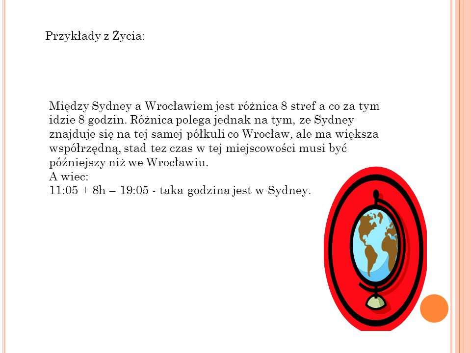 Przykłady z Życia: Między Sydney a Wrocławiem jest różnica 8 stref a co za tym idzie 8 godzin. Różnica polega jednak na tym, ze Sydney znajduje się na