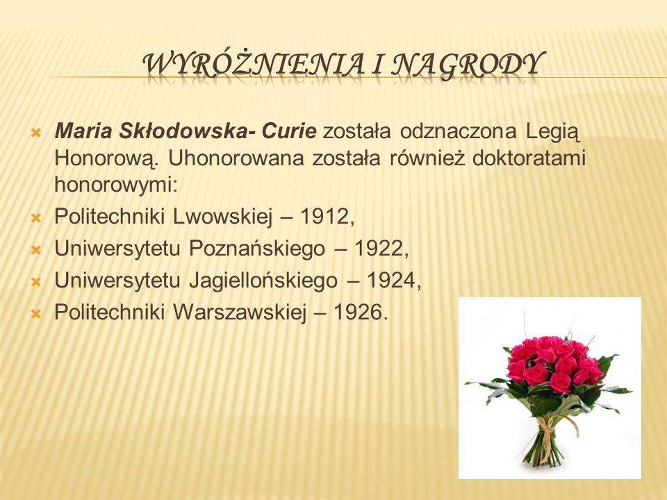  Maria Skłodowska- Curie została odznaczona Legią Honorową.