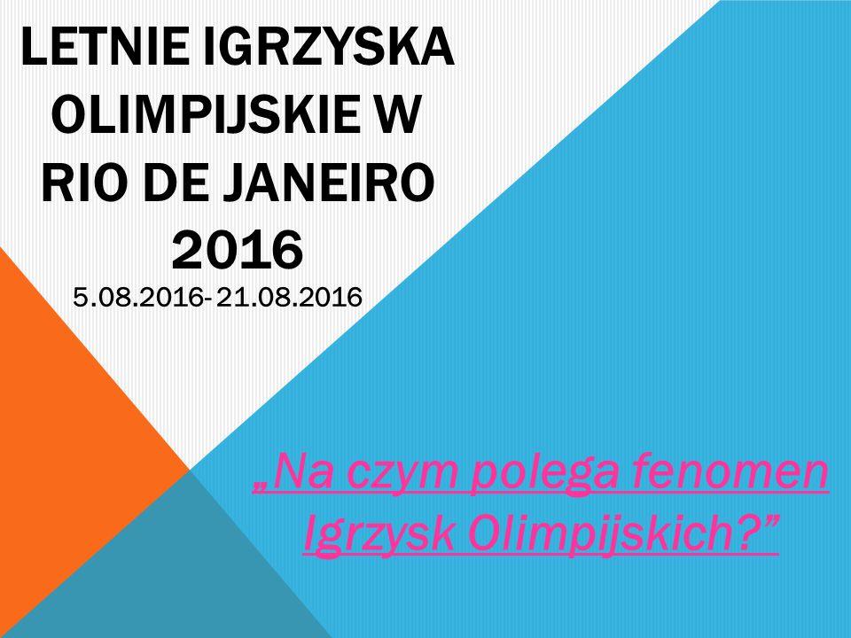 """LETNIE IGRZYSKA OLIMPIJSKIE W RIO DE JANEIRO 2016 """"Na czym polega fenomen Igrzysk Olimpijskich?"""" 5.08.2016- 21.08.2016"""