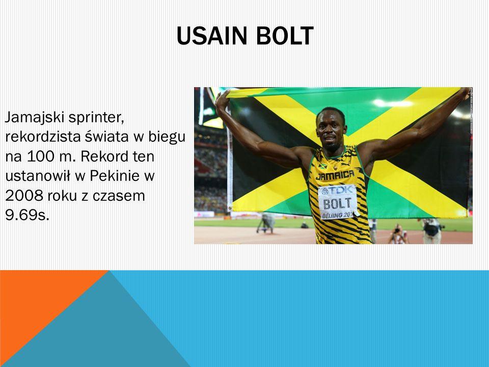 USAIN BOLT Jamajski sprinter, rekordzista świata w biegu na 100 m. Rekord ten ustanowił w Pekinie w 2008 roku z czasem 9.69s.