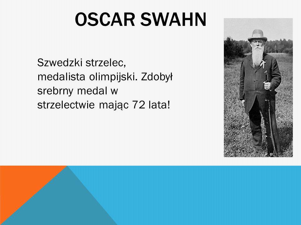 OSCAR SWAHN Szwedzki strzelec, medalista olimpijski. Zdobył srebrny medal w strzelectwie mając 72 lata!