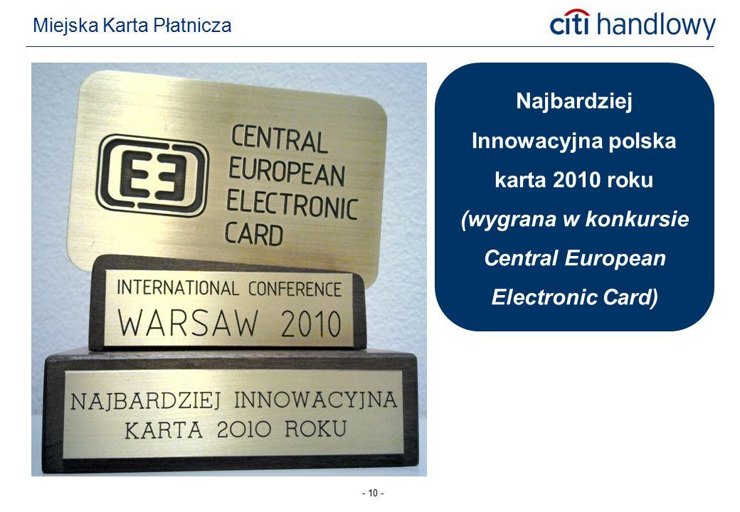 - 10 - Miejska Karta Płatnicza Najbardziej Innowacyjna polska karta 2010 roku (wygrana w konkursie Central European Electronic Card)