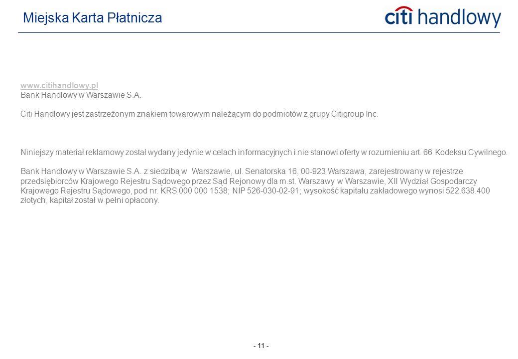 - 11 - www.citihandlowy.pl Bank Handlowy w Warszawie S.A. Citi Handlowy jest zastrzeżonym znakiem towarowym należącym do podmiotów z grupy Citigroup I