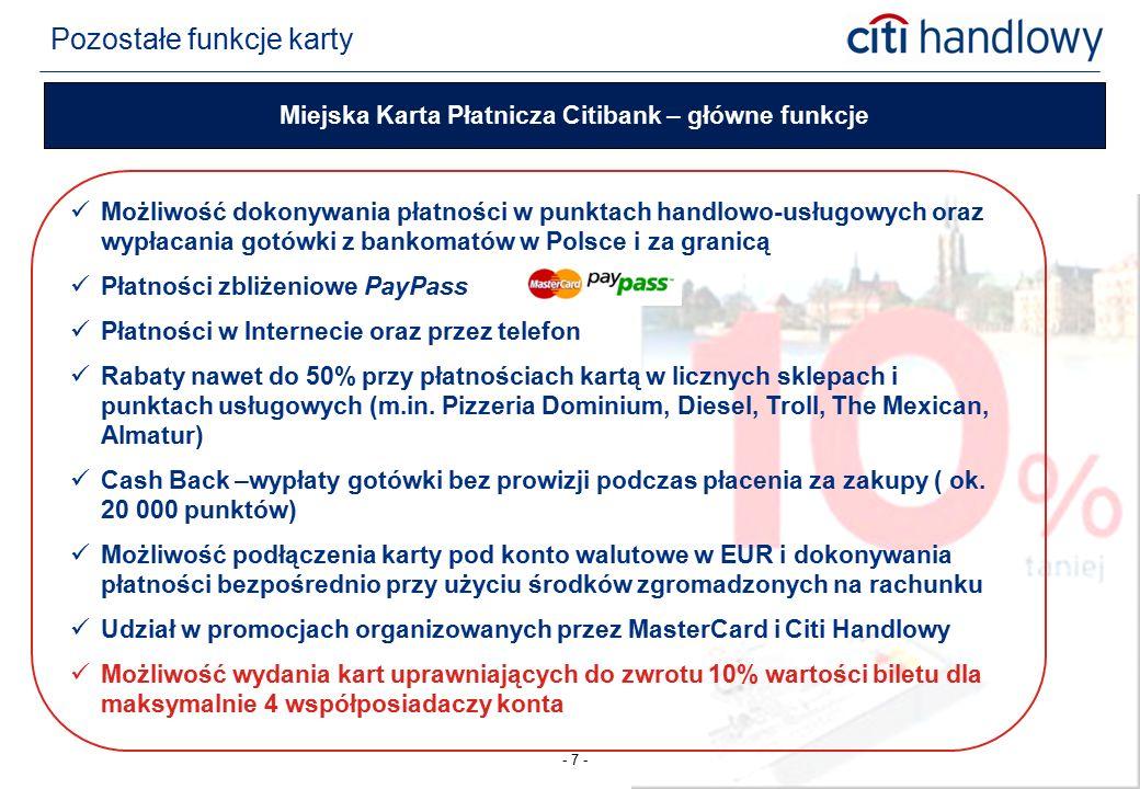 - 7 - Miejska Karta Płatnicza Citibank – główne funkcje Możliwość dokonywania płatności w punktach handlowo-usługowych oraz wypłacania gotówki z banko