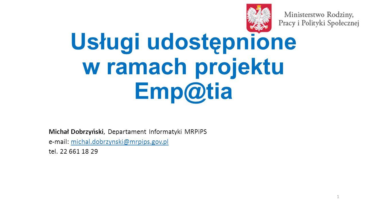 Usługi udostępnione w ramach projektu Emp@tia CBB (Centralna Baza Beneficjentów); PESEL (System Rejestrów Państwowych); ePodatki (Ministerstwo Finansów); EKSMOoN (Elektroniczny Krajowy System Monitoringu Orzekania o Niepełnosprawności); CEIDG (Centralna Ewidencja Informacji o Działalności Gospodarczej); KRS (Krajowy Rejestr Sądowy); PUE ZUS (Platforma Usług Elektronicznych Zakładu Ubezpieczeń Społecznych); AC RP (Aplikacja Centralna Rynku Pracy).