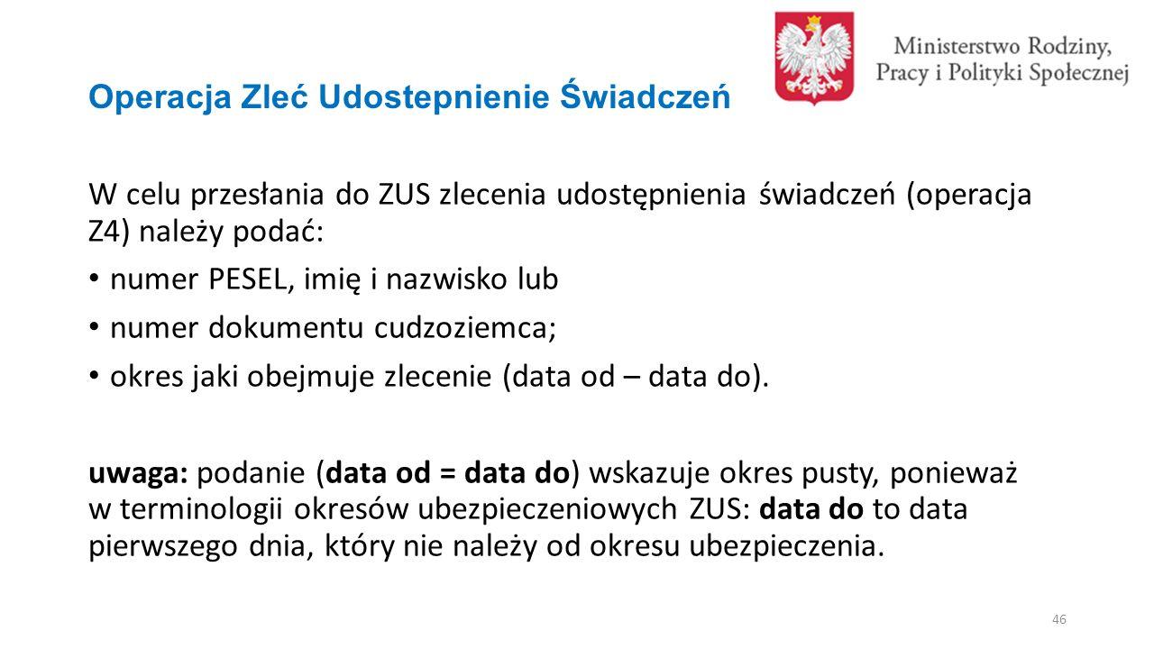 Operacja Zleć Udostepnienie Świadczeń W celu przesłania do ZUS zlecenia udostępnienia świadczeń (operacja Z4) należy podać: numer PESEL, imię i nazwisko lub numer dokumentu cudzoziemca; okres jaki obejmuje zlecenie (data od – data do).