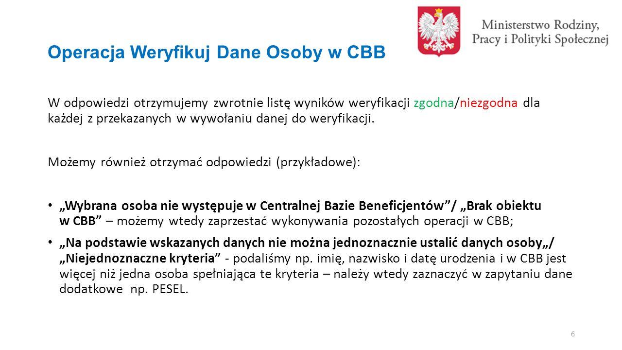 Operacja Weryfikuj Dane Osoby w CBB W odpowiedzi otrzymujemy zwrotnie listę wyników weryfikacji zgodna/niezgodna dla każdej z przekazanych w wywołaniu danej do weryfikacji.