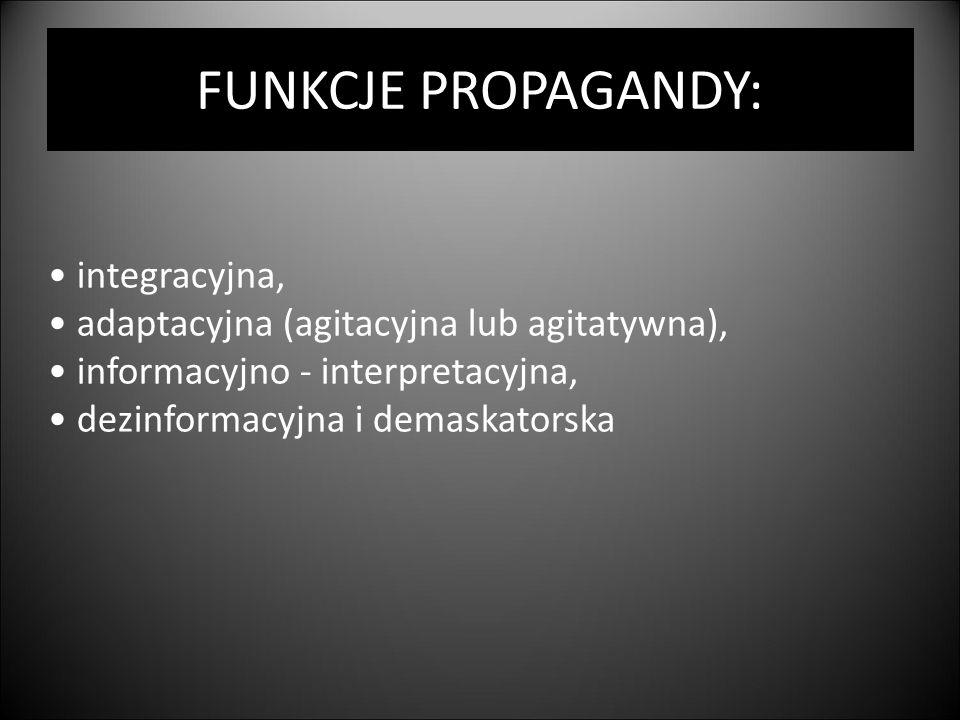 FUNKCJE PROPAGANDY: integracyjna, adaptacyjna (agitacyjna lub agitatywna), informacyjno - interpretacyjna, dezinformacyjna i demaskatorska