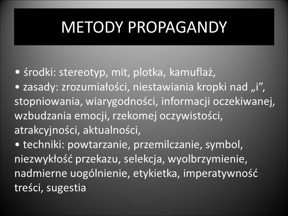 """METODY PROPAGANDY środki: stereotyp, mit, plotka, kamuflaż, zasady: zrozumiałości, niestawiania kropki nad """"i"""", stopniowania, wiarygodności, informacj"""