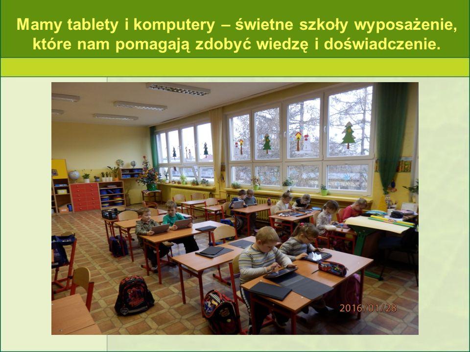 Mamy tablety i komputery – świetne szkoły wyposażenie, które nam pomagają zdobyć wiedzę i doświadczenie.