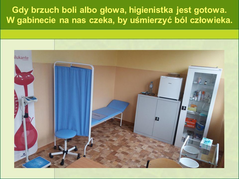 Gdy brzuch boli albo głowa, higienistka jest gotowa. W gabinecie na nas czeka, by uśmierzyć ból człowieka.