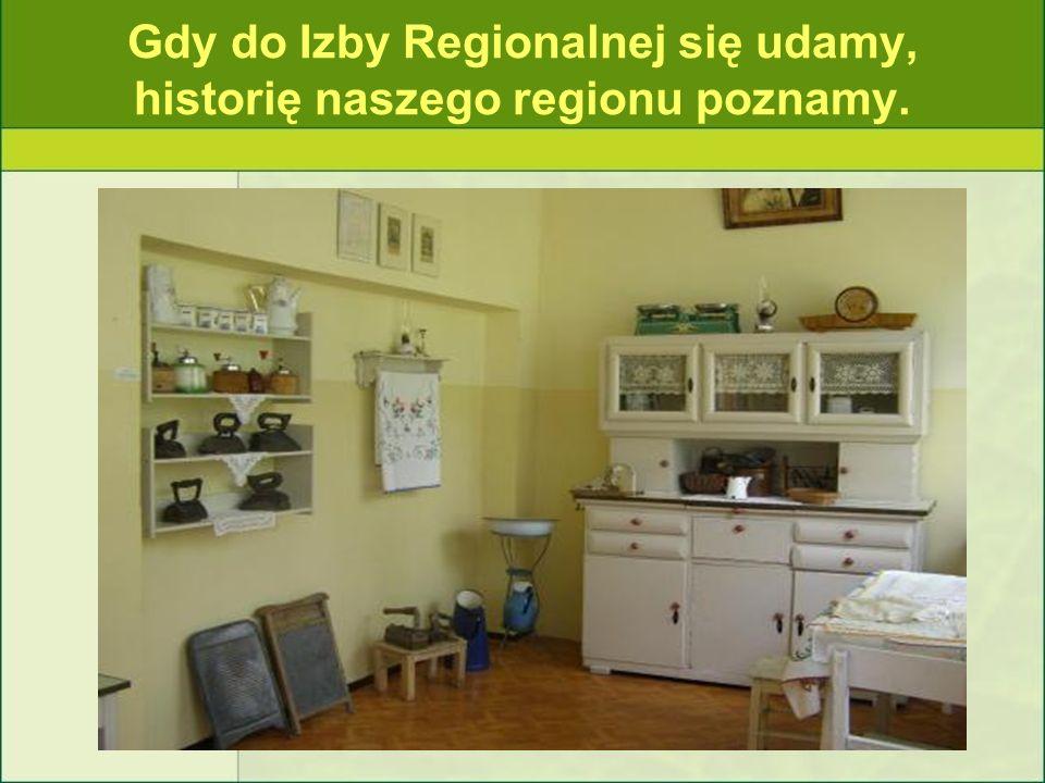 Gdy do Izby Regionalnej się udamy, historię naszego regionu poznamy.