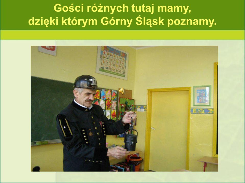Gości różnych tutaj mamy, dzięki którym Górny Śląsk poznamy.