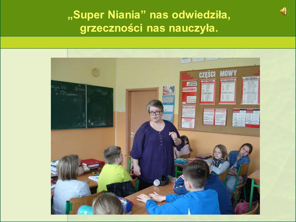 """""""Super Niania nas odwiedziła, grzeczności nas nauczyła."""