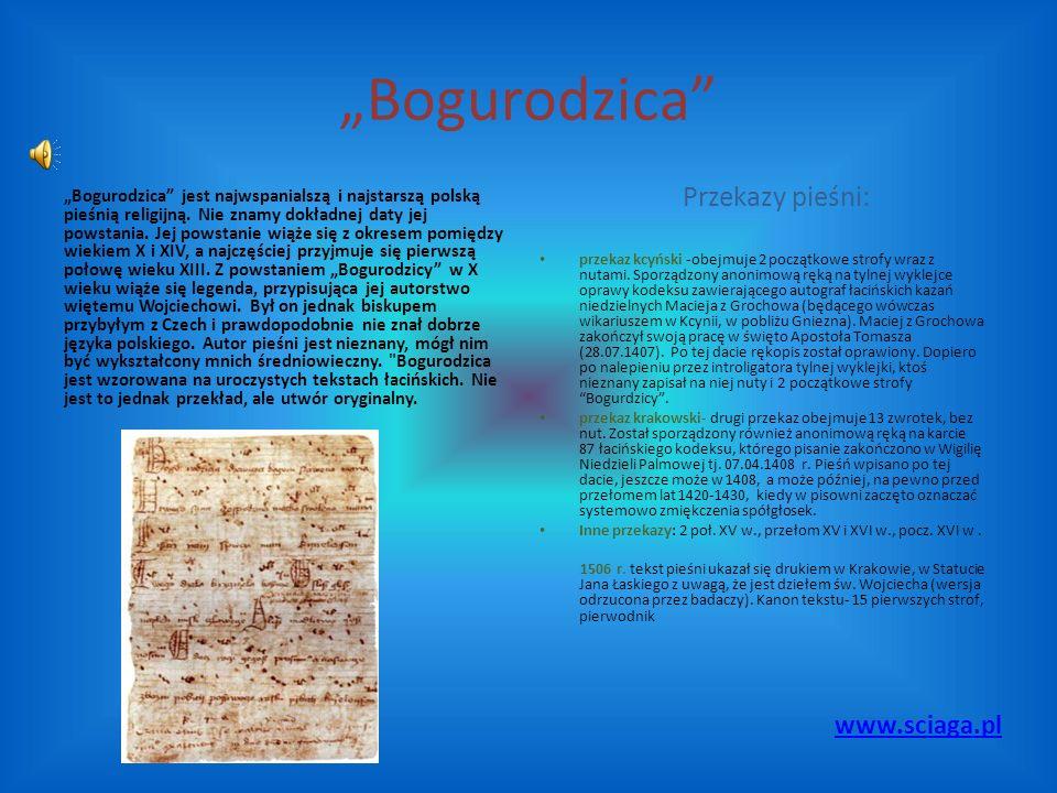 """""""Bogurodzica"""" """"Bogurodzica"""" jest najwspanialszą i najstarszą polską pieśnią religijną. Nie znamy dokładnej daty jej powstania. Jej powstanie wiąże się"""
