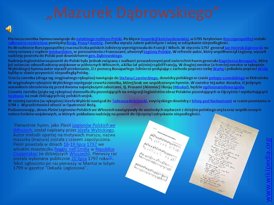 """""""Mazurek Dąbrowskiego"""" Pierwsza zwrotka hymnu nawiązuje do ostatniego rozbioru Polski. Po klęsce insurekcji kościuszkowskiej, w 1795 terytorium Rzeczy"""