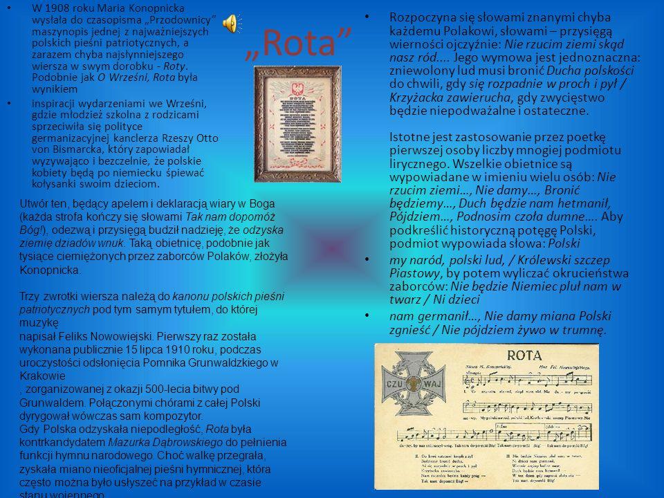 """""""Rota W 1908 roku Maria Konopnicka wysłała do czasopisma """"Przodownicy maszynopis jednej z najważniejszych polskich pieśni patriotycznych, a zarazem chyba najsłynniejszego wiersza w swym dorobku - Roty."""