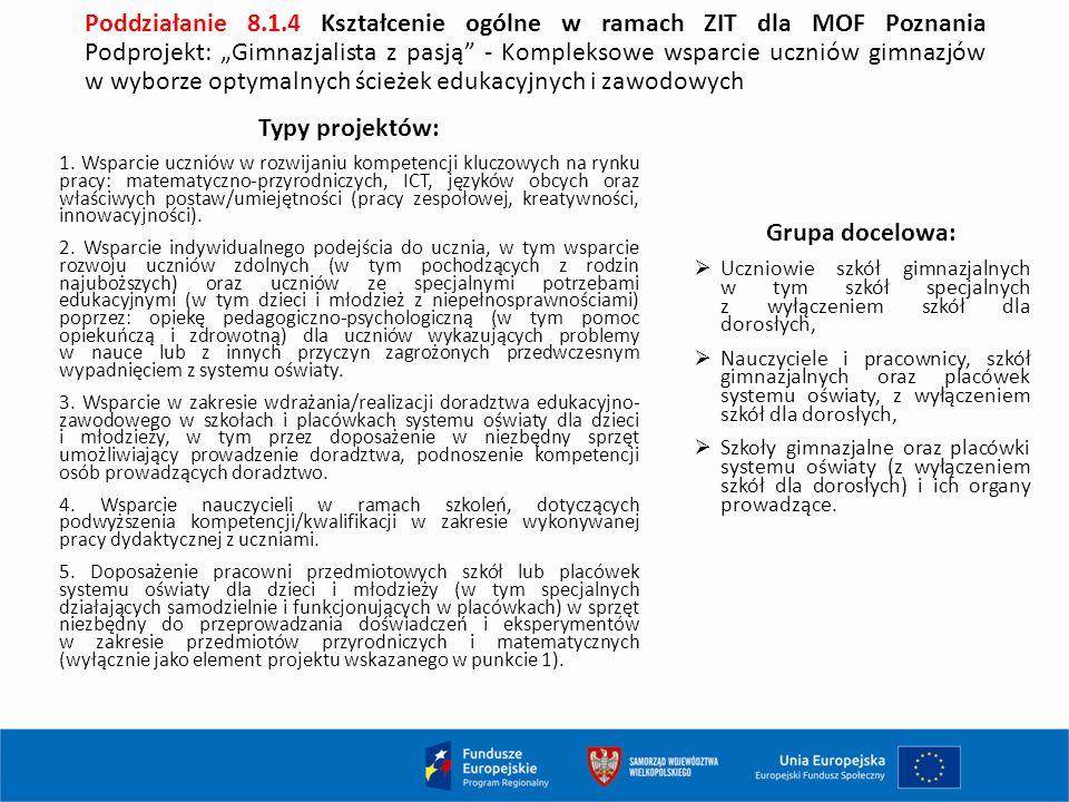 """Poddziałanie 8.1.4 Kształcenie ogólne w ramach ZIT dla MOF Poznania Podprojekt: """"Gimnazjalista z pasją - Kompleksowe wsparcie uczniów gimnazjów w wyborze optymalnych ścieżek edukacyjnych i zawodowych Typy projektów: 1."""