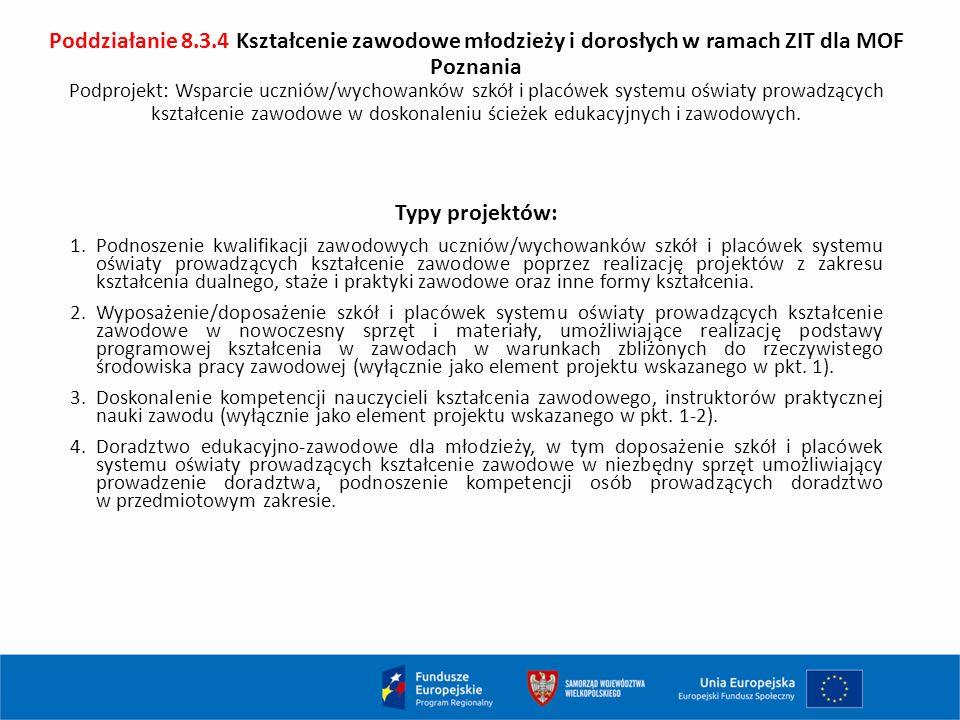 Poddziałanie 8.3.4 Kształcenie zawodowe młodzieży i dorosłych w ramach ZIT dla MOF Poznania Podprojekt: Wsparcie uczniów/wychowanków szkół i placówek systemu oświaty prowadzących kształcenie zawodowe w doskonaleniu ścieżek edukacyjnych i zawodowych.