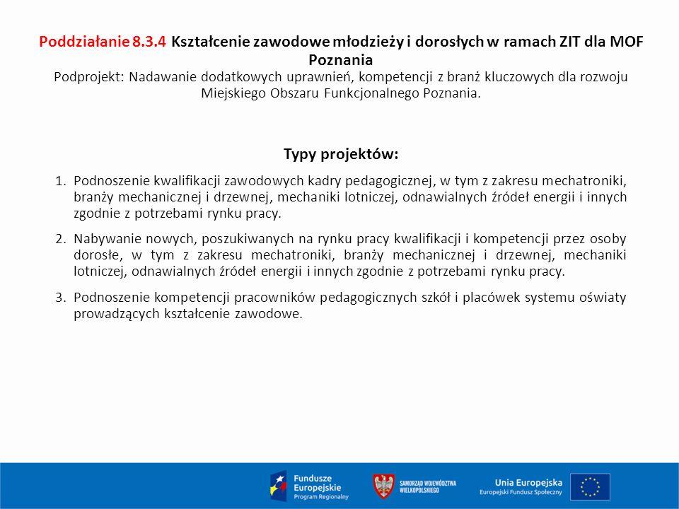 Poddziałanie 8.3.4 Kształcenie zawodowe młodzieży i dorosłych w ramach ZIT dla MOF Poznania Podprojekt: Nadawanie dodatkowych uprawnień, kompetencji z branż kluczowych dla rozwoju Miejskiego Obszaru Funkcjonalnego Poznania.