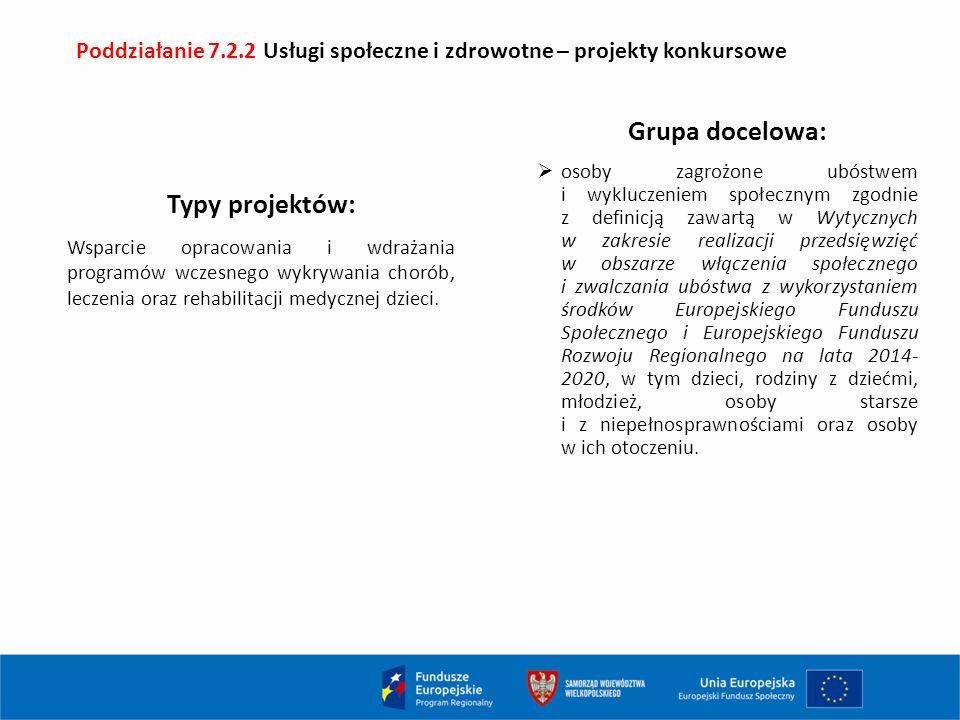 Poddziałanie 7.2.2 Usługi społeczne i zdrowotne – projekty konkursowe Typy projektów: Wsparcie opracowania i wdrażania programów wczesnego wykrywania chorób, leczenia oraz rehabilitacji medycznej dzieci.