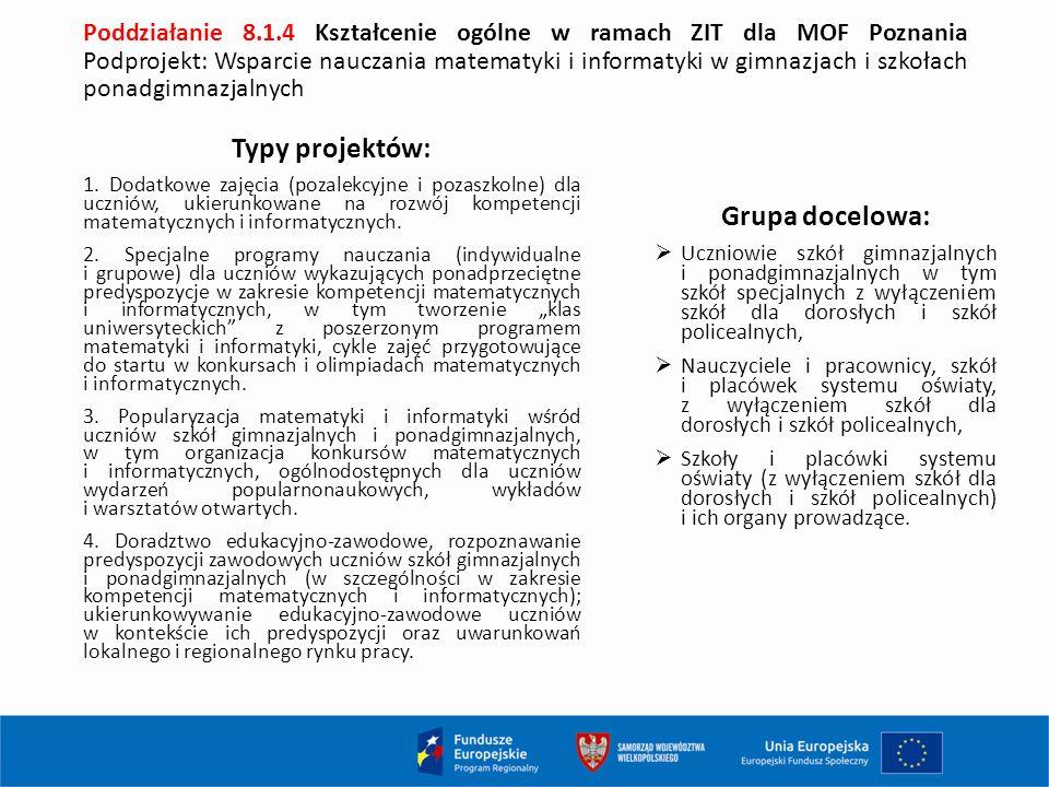 Poddziałanie 8.1.4 Kształcenie ogólne w ramach ZIT dla MOF Poznania Podprojekt: Wsparcie nauczania matematyki i informatyki w gimnazjach i szkołach ponadgimnazjalnych Typy projektów: 1.