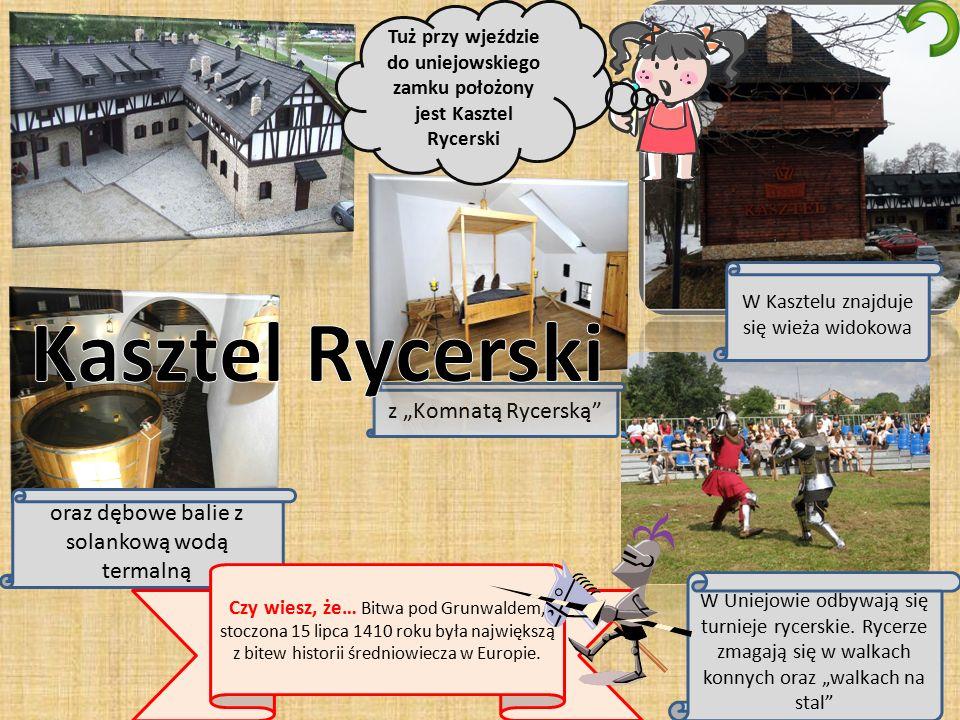 """z """"Komnatą Rycerską Tuż przy wjeździe do uniejowskiego zamku położony jest Kasztel Rycerski W Kasztelu znajduje się wieża widokowa oraz dębowe balie z solankową wodą termalną Czy wiesz, że… Bitwa pod Grunwaldem, stoczona 15 lipca 1410 roku była największą z bitew historii średniowiecza w Europie."""