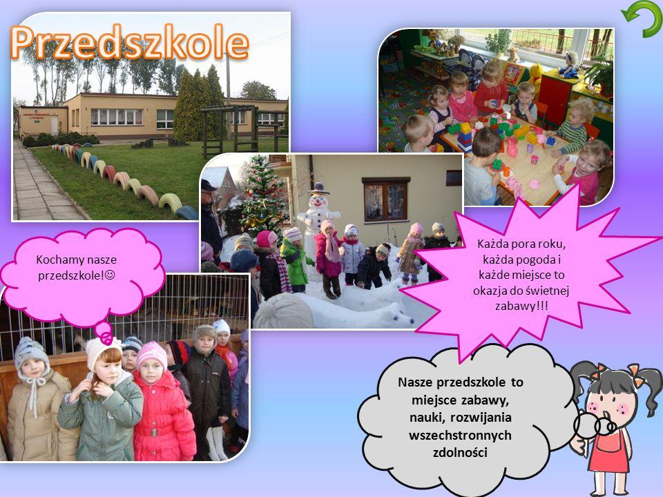 Nasze przedszkole to miejsce zabawy, nauki, rozwijania wszechstronnych zdolności Każda pora roku, każda pogoda i każde miejsce to okazja do świetnej z