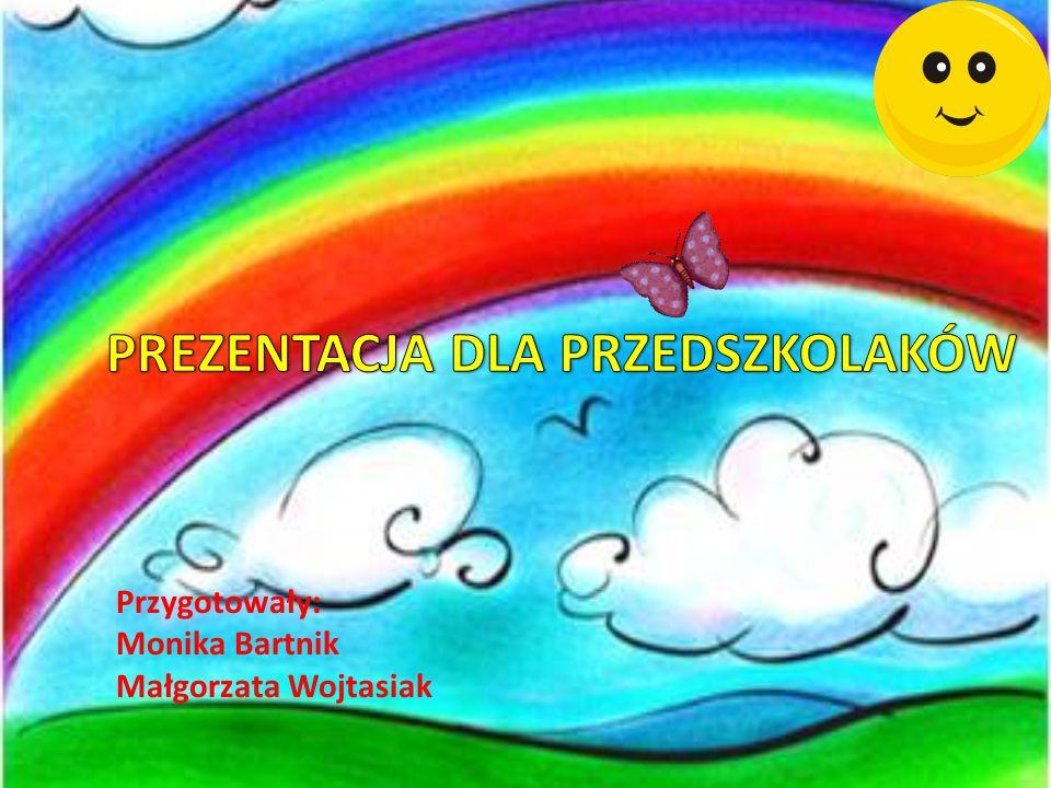 Przygotowały: Monika Bartnik Małgorzata Wojtasiak