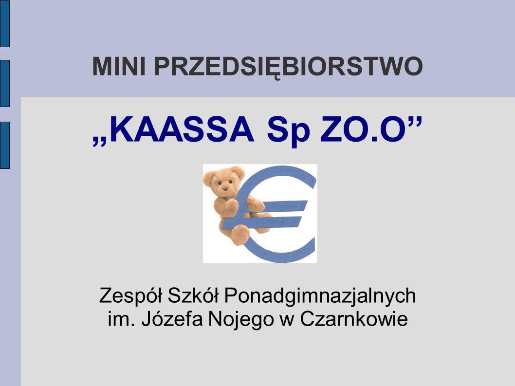 """MINI PRZEDSIĘBIORSTWO """"KAASSA Sp ZO.O"""" Zespół Szkół Ponadgimnazjalnych im. Józefa Nojego w Czarnkowie"""