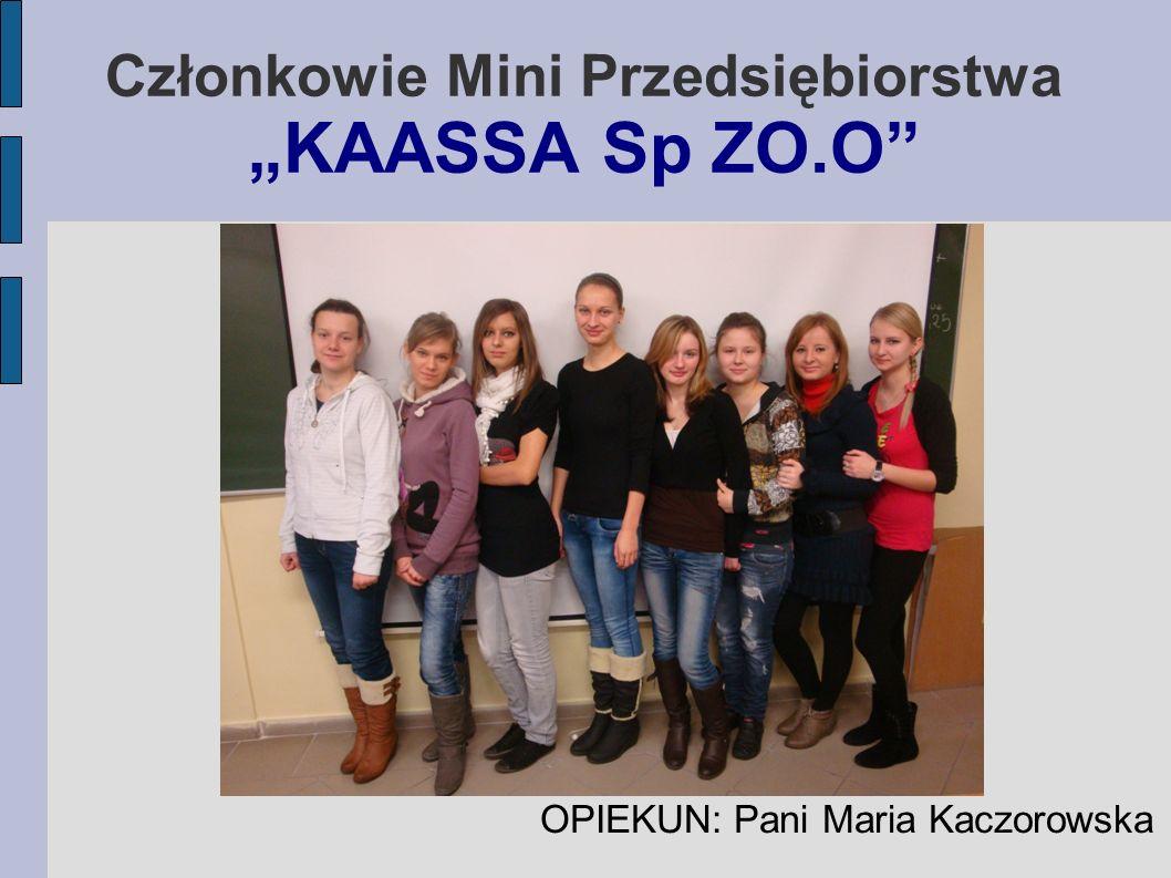 """Członkowie Mini Przedsiębiorstwa """"KAASSA Sp ZO.O"""" OPIEKUN: Pani Maria Kaczorowska"""