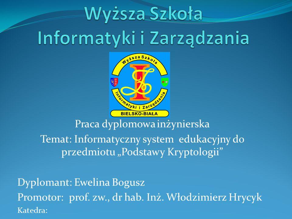 """Praca dyplomowa inżynierska Temat: Informatyczny system edukacyjny do przedmiotu """"Podstawy Kryptologii Dyplomant: Ewelina Bogusz Promotor: prof."""