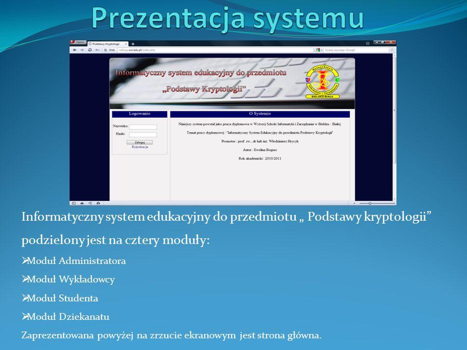 """Informatyczny system edukacyjny do przedmiotu """" Podstawy kryptologii podzielony jest na cztery moduły:  Moduł Administratora  Moduł Wykładowcy  Moduł Studenta  Moduł Dziekanatu Zaprezentowana powyżej na zrzucie ekranowym jest strona główna."""