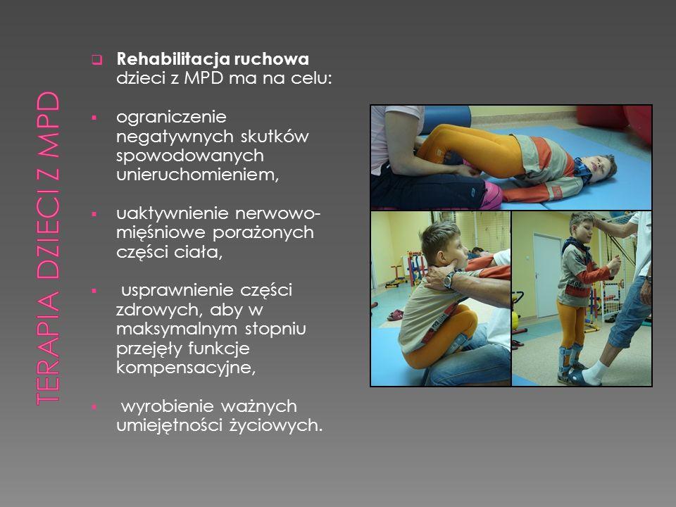 Rehabilitacja ruchowa dzieci z MPD ma na celu:  ograniczenie negatywnych skutków spowodowanych unieruchomieniem,  uaktywnienie nerwowo- mięśniowe