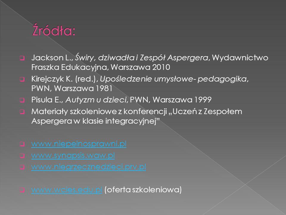  Jackson L., Świry, dziwadła i Zespół Aspergera, Wydawnictwo Fraszka Edukacyjna, Warszawa 2010  Kirejczyk K. (red.), Upośledzenie umysłowe- pedagogi