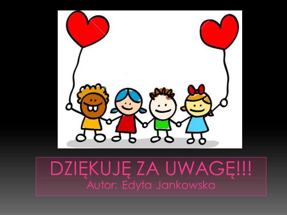 DZIĘKUJĘ ZA UWAGĘ!!! Autor: Edyta Jankowska