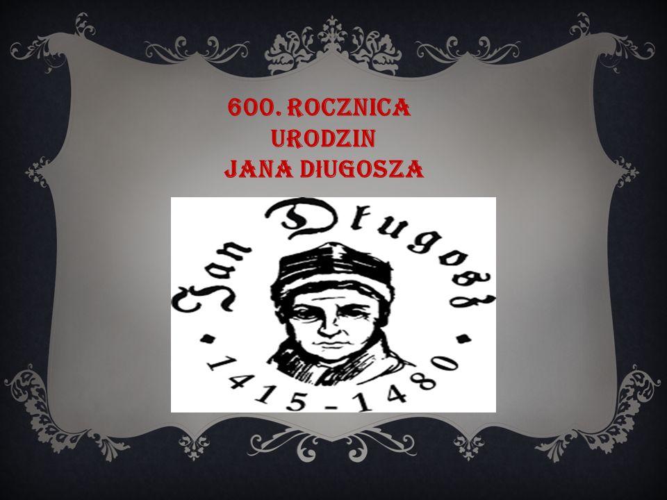 600. Rocznica urodzin Jana D ł ugosza