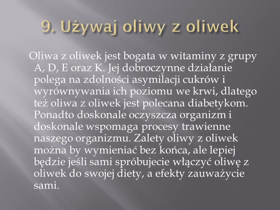 Oliwa z oliwek jest bogata w witaminy z grupy A, D, E oraz K. Jej dobroczynne działanie polega na zdolności asymilacji cukrów i wyrównywania ich pozio